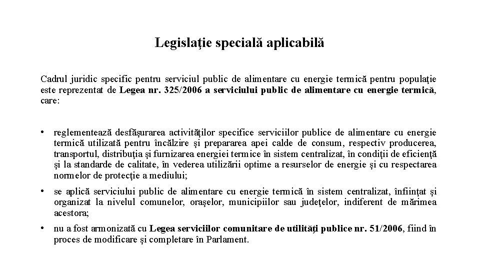 Legislaţie specială aplicabilă Cadrul juridic specific pentru serviciul public de alimentare cu energie termică