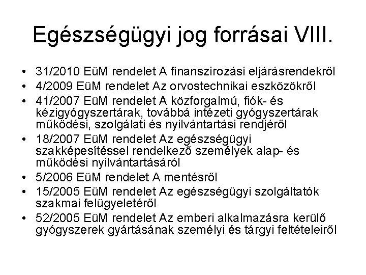 Egészségügyi jog forrásai VIII. • 31/2010 EüM rendelet A finanszírozási eljárásrendekről • 4/2009 EüM