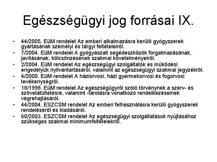 Egészségügyi jog forrásai IX. • • 44/2005. EüM rendelet Az emberi alkalmazásra kerülő gyógyszerek