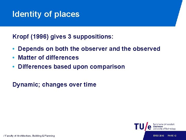 Identity of places Kropf (1996) gives 3 suppositions: • Depends on both the observer