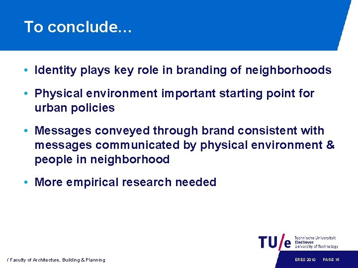 To conclude… • Identity plays key role in branding of neighborhoods • Physical environment