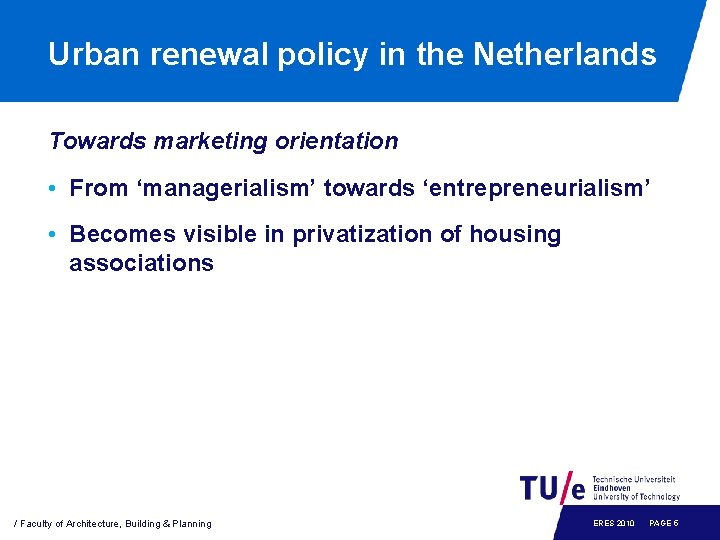 Urban renewal policy in the Netherlands Towards marketing orientation • From 'managerialism' towards 'entrepreneurialism'