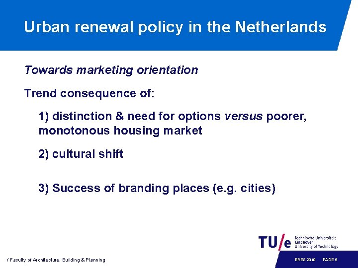 Urban renewal policy in the Netherlands Towards marketing orientation Trend consequence of: 1) distinction