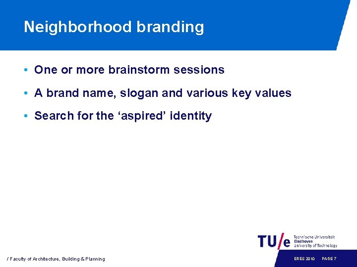 Neighborhood branding • One or more brainstorm sessions • A brand name, slogan and