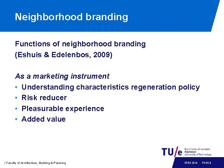 Neighborhood branding Functions of neighborhood branding (Eshuis & Edelenbos, 2009) As a marketing instrument