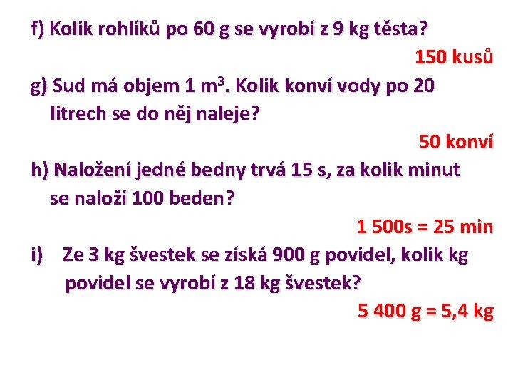 f) Kolik rohlíků po 60 g se vyrobí z 9 kg těsta? 150 kusů