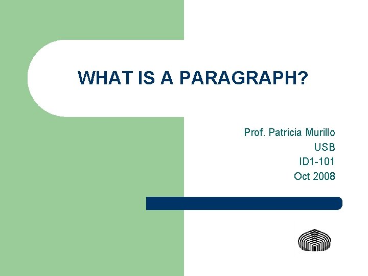 WHAT IS A PARAGRAPH? Prof. Patricia Murillo USB ID 1 -101 Oct 2008