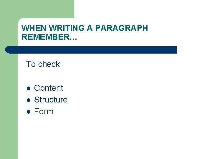 WHEN WRITING A PARAGRAPH REMEMBER… To check: l l l Content Structure Form