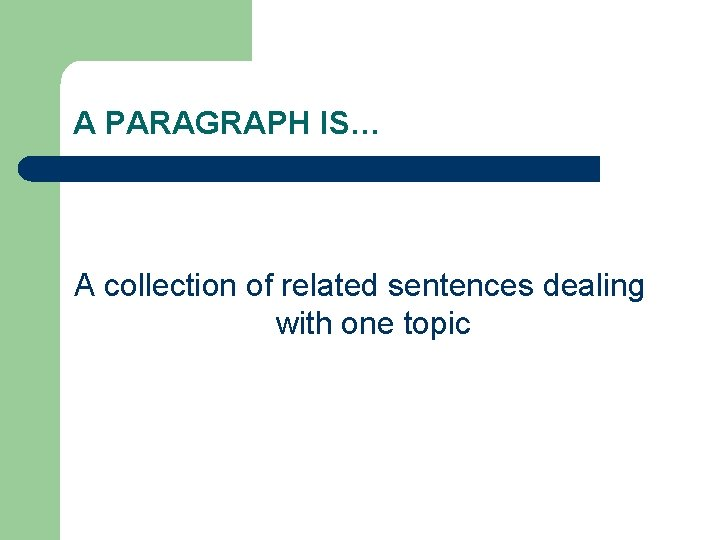A PARAGRAPH IS… A collection of related sentences dealing with one topic