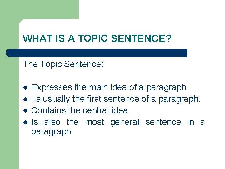 WHAT IS A TOPIC SENTENCE? The Topic Sentence: l l Expresses the main idea