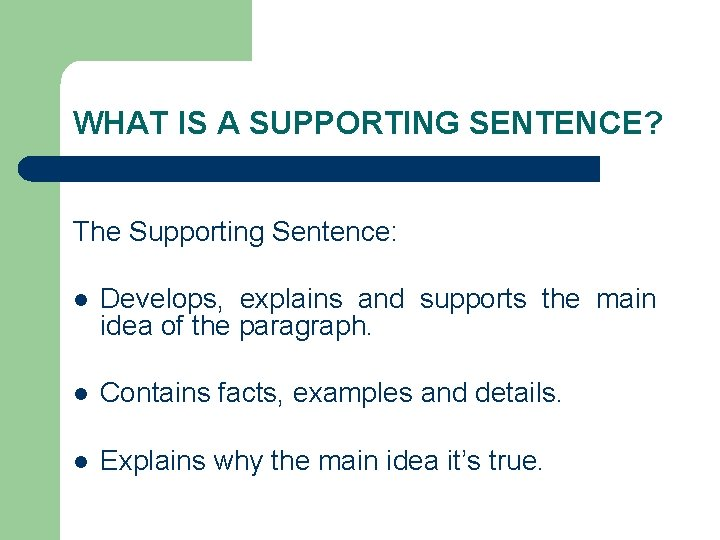 WHAT IS A SUPPORTING SENTENCE? The Supporting Sentence: l Develops, explains and supports the