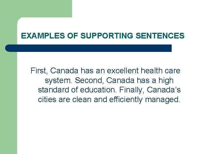EXAMPLES OF SUPPORTING SENTENCES First, Canada has an excellent health care system. Second, Canada