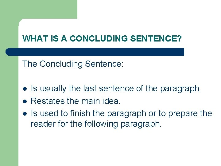 WHAT IS A CONCLUDING SENTENCE? The Concluding Sentence: l l l Is usually the