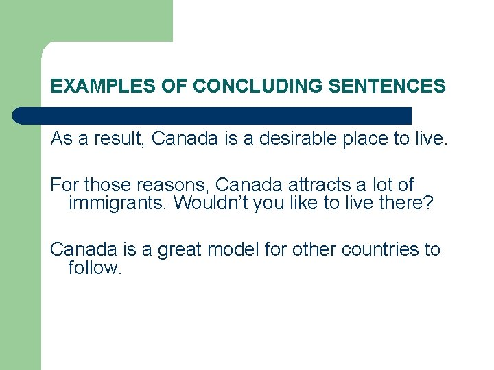 EXAMPLES OF CONCLUDING SENTENCES As a result, Canada is a desirable place to live.