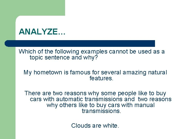ANALYZE… Which of the following examples cannot be used as a topic sentence and