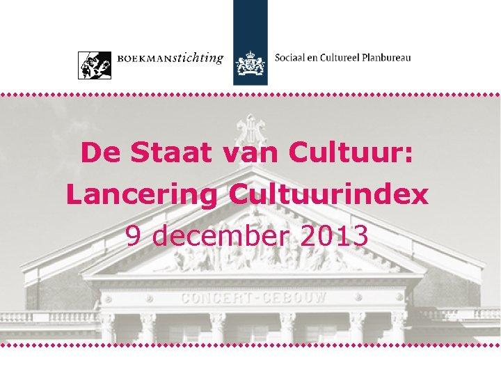 De Staat van Cultuur: Lancering Cultuurindex 9 december 2013