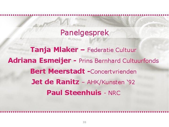 Panelgesprek Tanja Mlaker – Federatie Cultuur Adriana Esmeijer - Prins Bernhard Cultuurfonds Bert Meerstadt