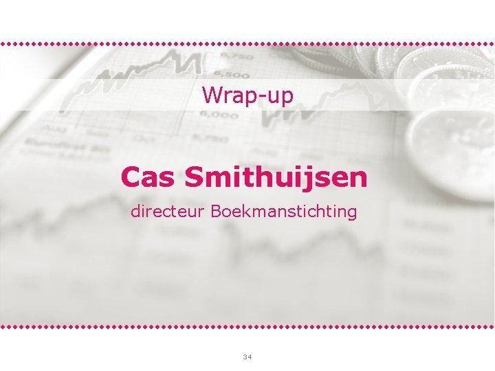 Wrap-up Cas Smithuijsen directeur Boekmanstichting 34