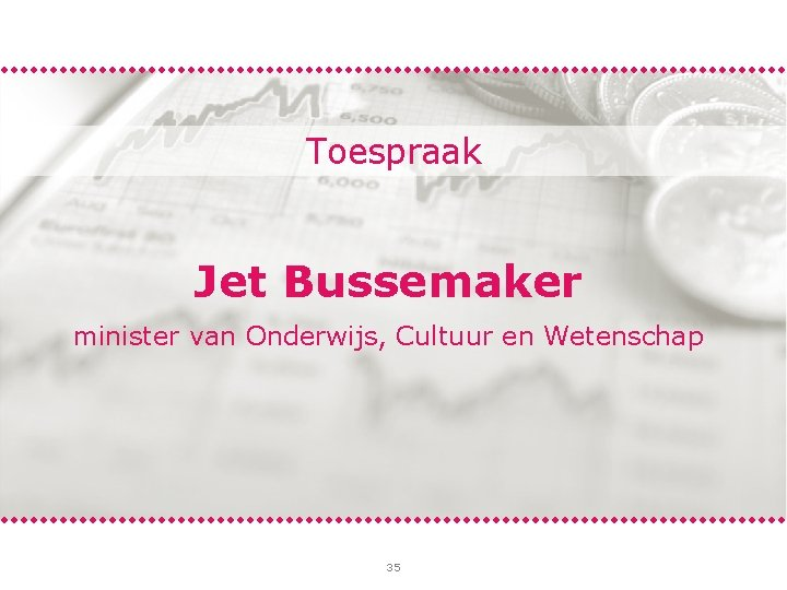 Toespraak Jet Bussemaker minister van Onderwijs, Cultuur en Wetenschap 35