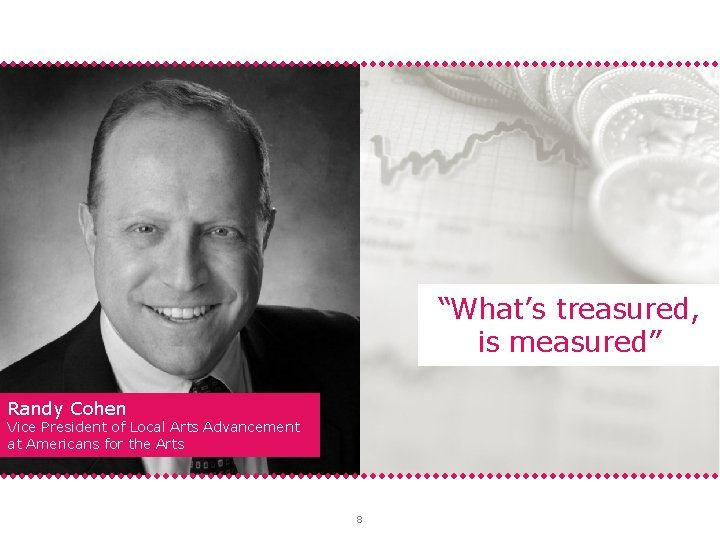 """""""What's treasured, is measured"""" Randy Cohen Vice President of Local Arts Advancement at Americans"""