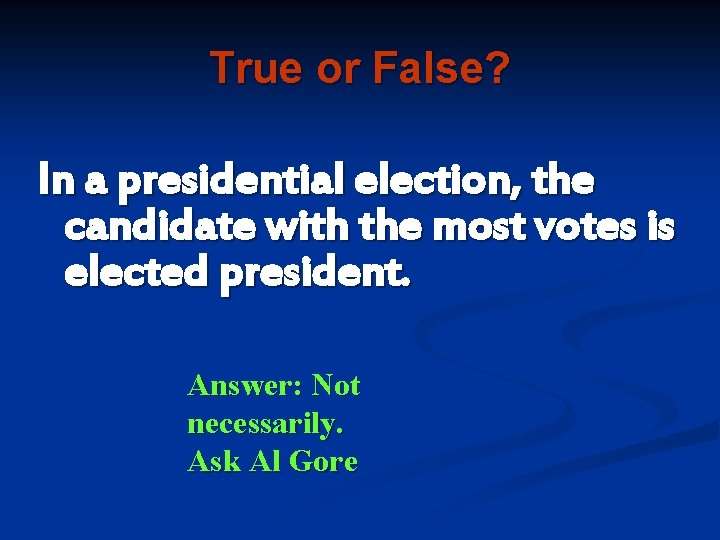True or False? In a presidential election, the candidate with the most votes is