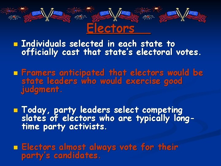 Electors n n Individuals selected in each state to officially cast that state's electoral