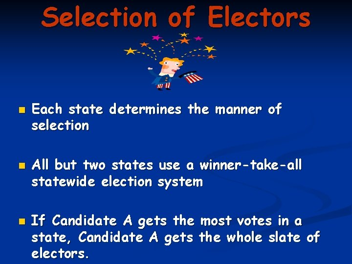 Selection of Electors n n n Each state determines the manner of selection All