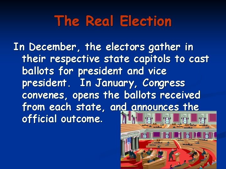 The Real Election In December, the electors gather in their respective state capitols to