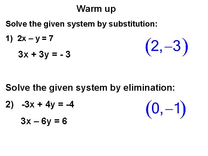 Warm up Solve the given system by substitution: 1) 2 x – y =