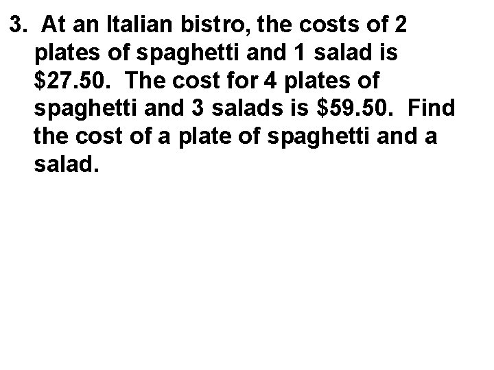 3. At an Italian bistro, the costs of 2 plates of spaghetti and 1