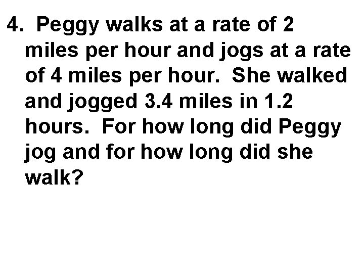 4. Peggy walks at a rate of 2 miles per hour and jogs at