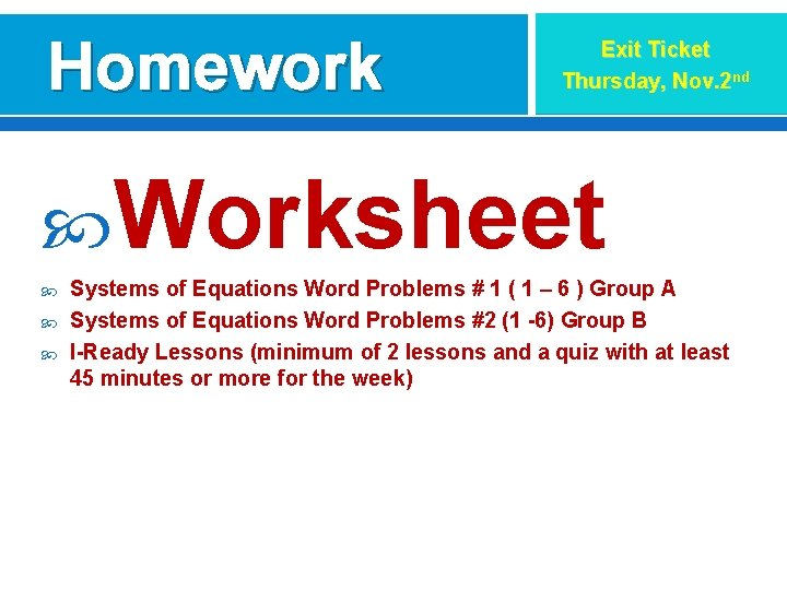 Homework Exit Ticket Thursday, Nov. 2 nd Worksheet Systems of Equations Word Problems #