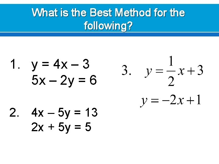 What is the Best Method for the following? 1. y = 4 x –