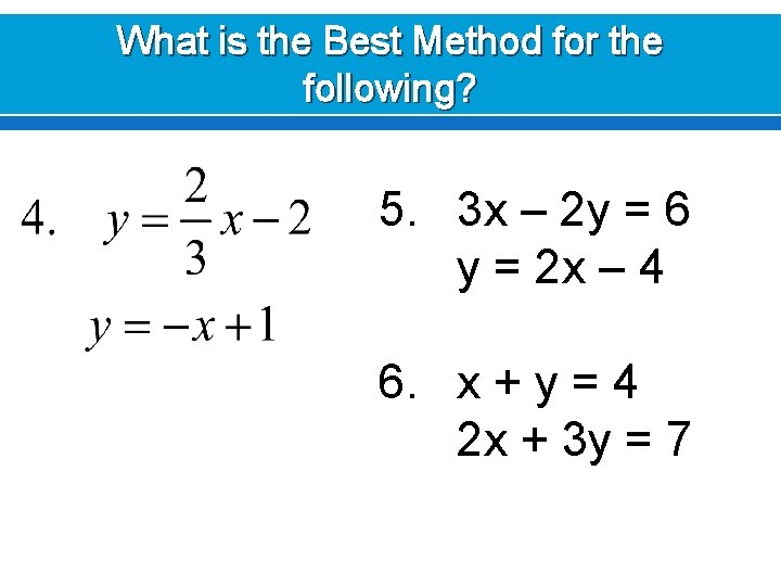 What is the Best Method for the following? 5. 3 x – 2 y