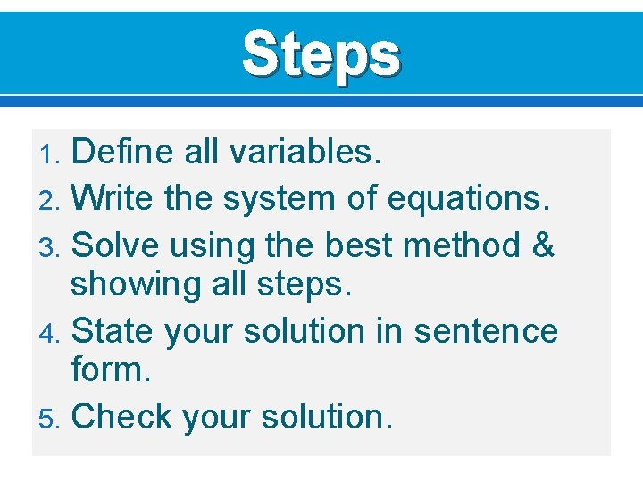 Steps Define all variables. 2. Write the system of equations. 3. Solve using the