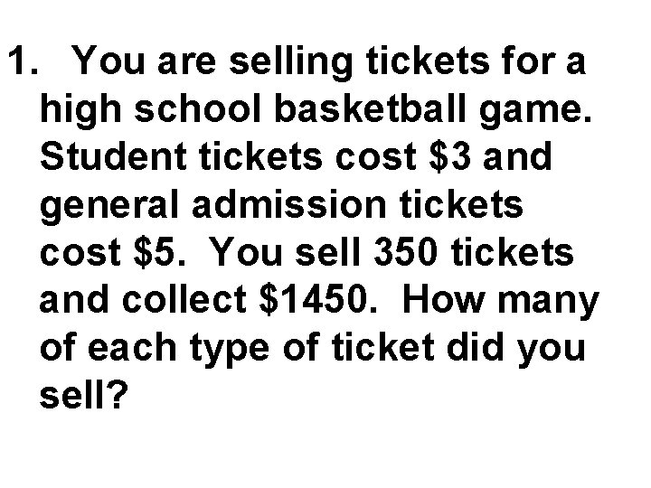 1. You are selling tickets for a high school basketball game. Student tickets cost