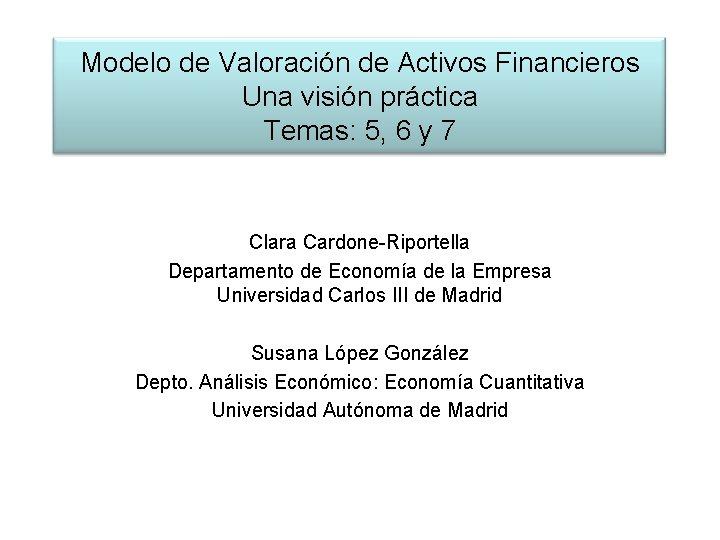 Modelo de Valoración de Activos Financieros Una visión práctica Temas: 5, 6 y 7