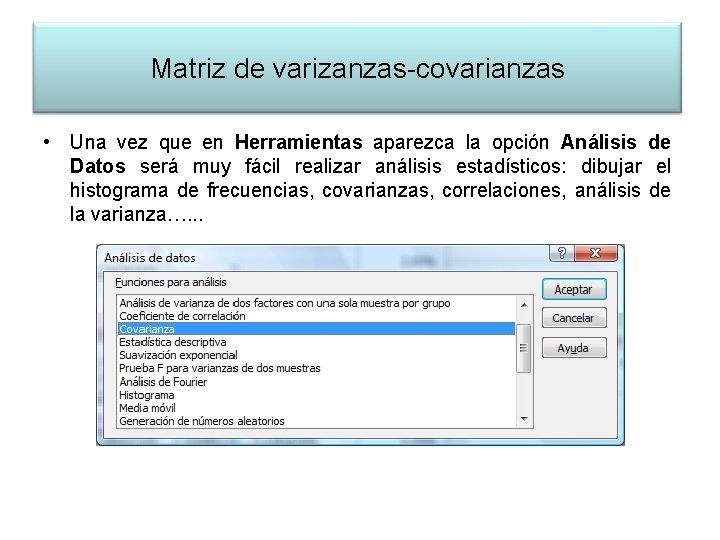 Matriz de varizanzas-covarianzas • Una vez que en Herramientas aparezca la opción Análisis de