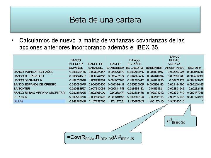 Beta de una cartera • Calculamos de nuevo la matriz de varianzas-covarianzas de las