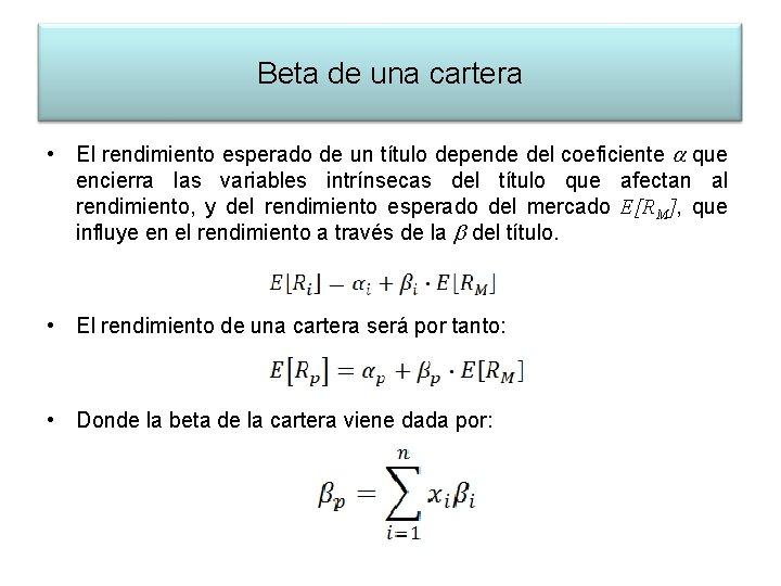 Beta de una cartera • El rendimiento esperado de un título depende del coeficiente