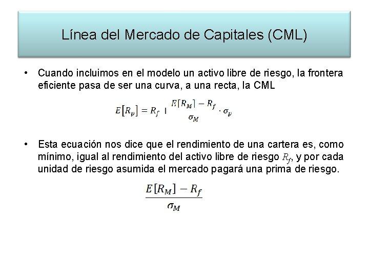 Línea del Mercado de Capitales (CML) • Cuando incluimos en el modelo un activo