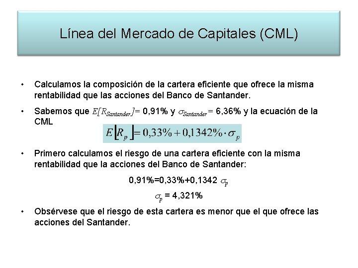 Línea del Mercado de Capitales (CML) • Calculamos la composición de la cartera eficiente