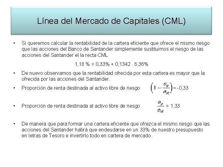 Línea del Mercado de Capitales (CML) • Si queremos calcular la rentabilidad de la