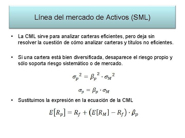 Línea del mercado de Activos (SML) • La CML sirve para analizar carteras eficientes,