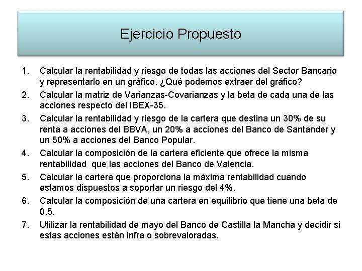 Ejercicio Propuesto 1. 2. 3. 4. 5. 6. 7. Calcular la rentabilidad y riesgo