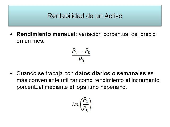 Rentabilidad de un Activo • Rendimiento mensual: variación porcentual del precio en un mes.