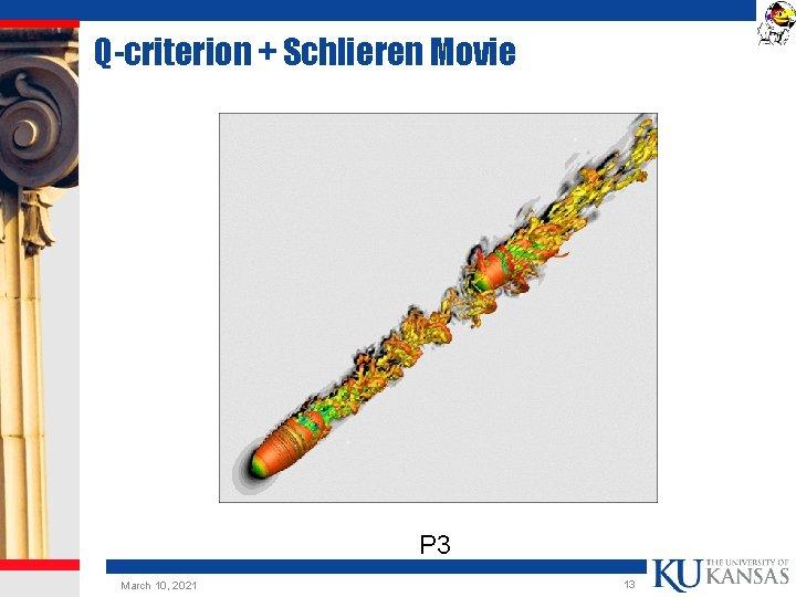 Q-criterion + Schlieren Movie P 3 March 10, 2021 13