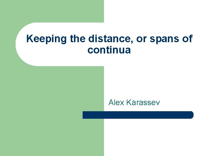 Keeping the distance, or spans of continua Alex Karassev