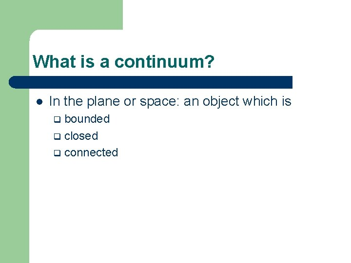 What is a continuum? l In the plane or space: an object which is