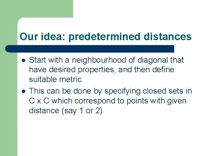 Our idea: predetermined distances l l Start with a neighbourhood of diagonal that have